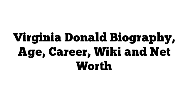 Virginia Donald Biography, Age, Career, Wiki and Net Worth