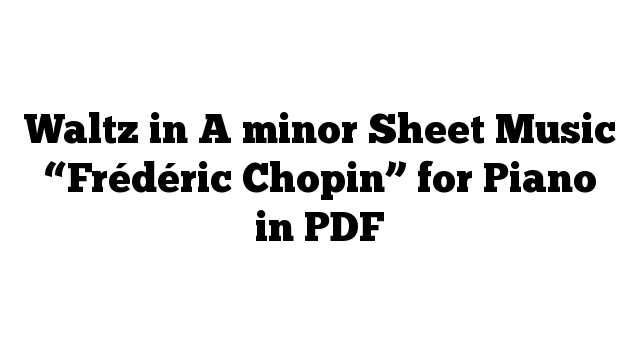 """Waltz in A minor Sheet Music """"Frédéric Chopin"""" for Piano in PDF"""