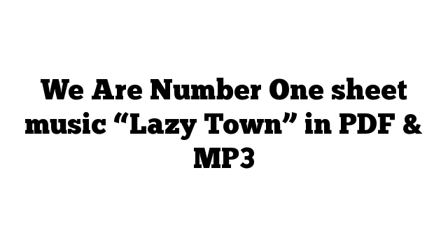 """We Are Number One sheet music """"Lazy Town"""" in PDF & MP3"""