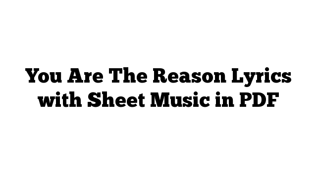 You Are The Reason Lyrics with Sheet Music in PDF