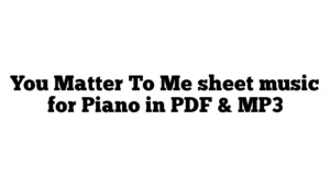 You Matter To Me sheet music for Piano in PDF & MP3