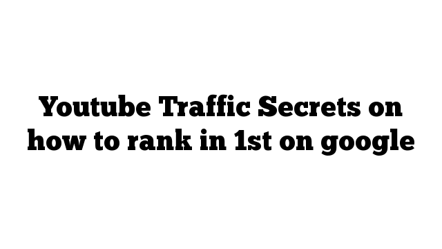 Youtube Traffic Secrets on how to rank in 1st on google