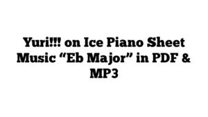"""Yuri!!! on Ice Piano Sheet Music """"Eb Major"""" in PDF & MP3"""